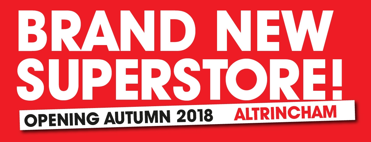 Brand New Superstore Opening Autumn 2018 In Altringham